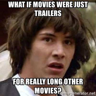 Conspiracy Keanu - What If Movies were just trailers for really long other movies?