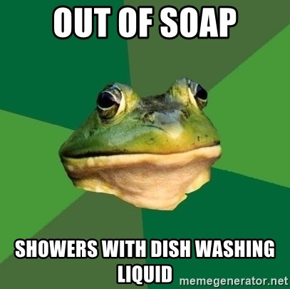 Foul Bachelor Frog - Out of soap showers with dish washing liquid