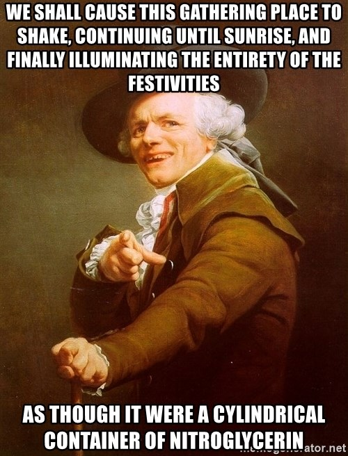 Joseph Ducreux - WE SHALL CAUSE THIS GATHERING PLACE TO SHAKE, CONTINUing UNTIL SUNRISE, and finally ILLUMINATing THE ENTIRETY OF THE FESTIVITIES as though it were a cylindrical container of nitroglycerin