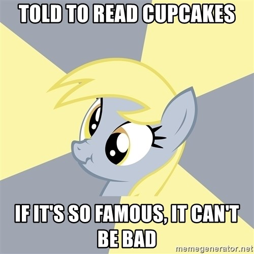 Badvice Derpy - Told to read cupcakes If it's so famous, it can't be bad