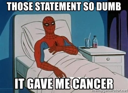 Cancer Spiderman - tHOSE sTATEMENT SO DUMB IT Gave me cancer