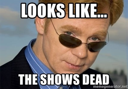 Horatio Caine - Looks like... the shows dead