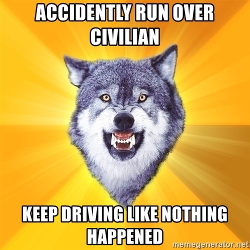 Courage Wolf - accidently run over civilian keep driving like nothing happened