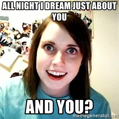Overly Attached Girlfriend 2 - all night i dream just about you and you?