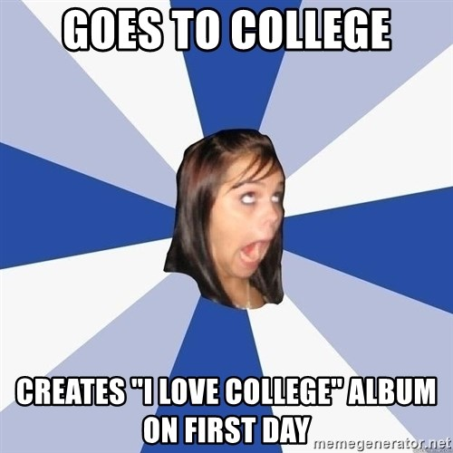 """Annoying Facebook Girl - goes to college creates """"i love college"""" album on first day"""