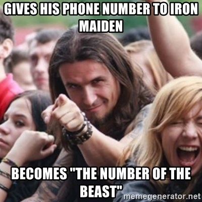 "Ridiculously Photogenic Metalhead - gives his phone number to iron maiden becomes ""the number of the beast"""