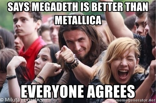 Ridiculously Photogenic Metalhead Guy - Says MEGADETH IS BETTER THAN METALLICA Everyone agrees
