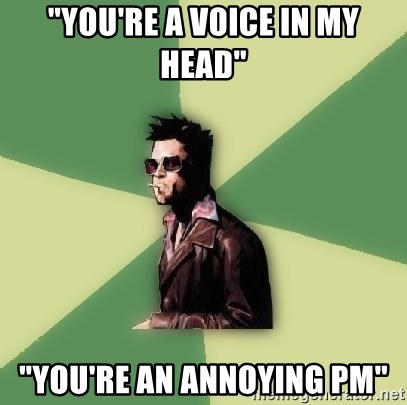 """Tyler Durden - """"You're a voice in my head"""" """"You're an annoying PM"""""""