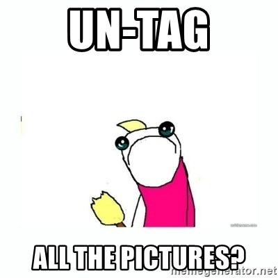 sad do all the things - un-tag all the pictures?