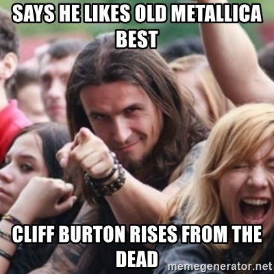 Ridiculously Photogenic Metalhead - says he likes old metallica best cliff burton rises from the dead