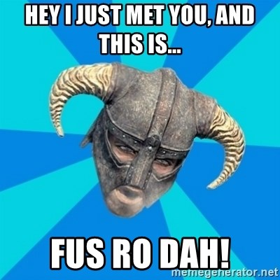 skyrim stan - Hey I just Met You, and this Is... Fus Ro Dah!