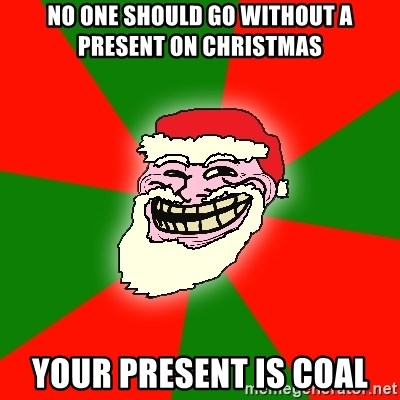 Santa Claus Troll Face - no one should go without a present on christmas your present is coal