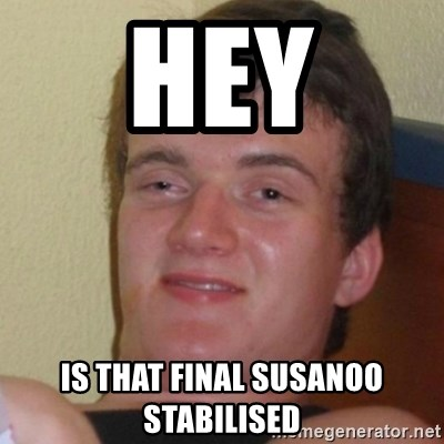 Stoner Stanley - Hey is that final susanoo stabilised