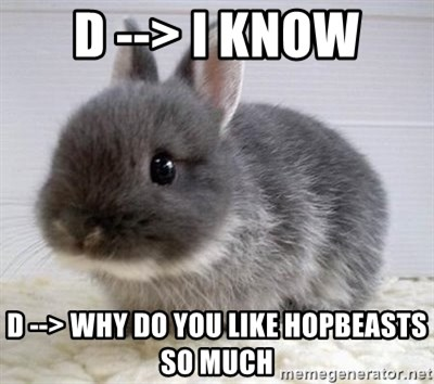 ADHD Bunny - D --> I know D --> Why do you like hopbeasts so much