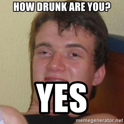 Really Stoned Guy - how drunk are you? yes