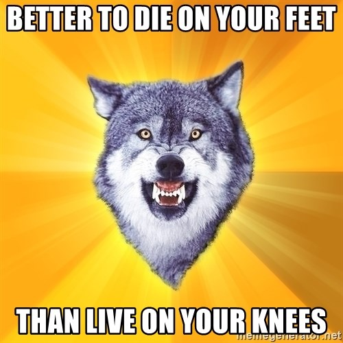 Courage Wolf - better to die on your feet than live on your knees
