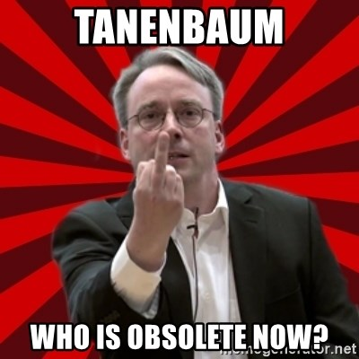 Angry Linus - Tanenbaum who is obsolete now?
