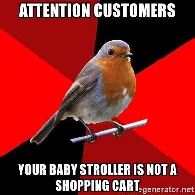 Retail Robin - attention customers your baby stroller is not a shopping cart