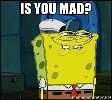 Spongebob Face - IS YOU MAD?