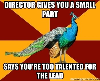 Thespian Peacock - Director gives you a small part says you're too talented for the lead
