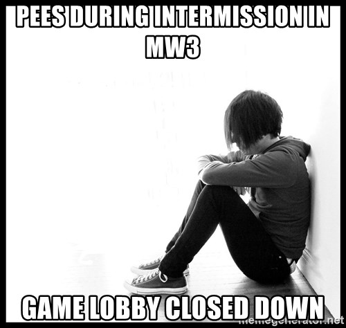 First World Problems - pees during intermission in mw3 game lobby closed down