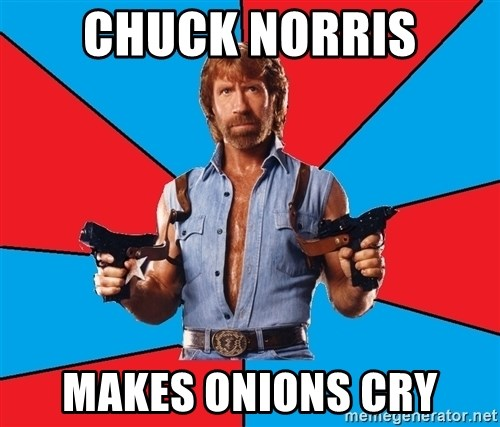 Chuck Norris  - Chuck norris makes onions cry
