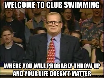 DrewCarey - Welcome to Club swimming Where you will probably throw up and your life doesn't matter
