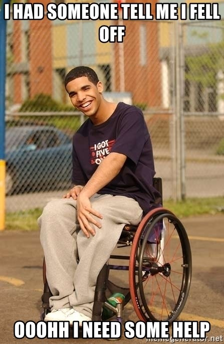 Drake Wheelchair - I HAD SOMEONE TELL ME I FELL OFF OOOHH I NEED SOME HELP
