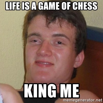 Really highguy - Life is a game of chess king me