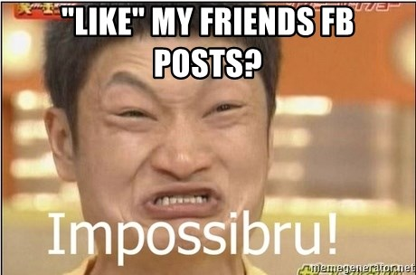 "Impossibru Guy - ""Like"" my friends FB posts?"