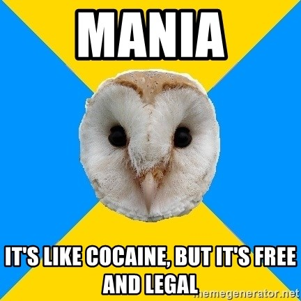 Bipolar Owl - mania it's like cocaine, but it's free and legal