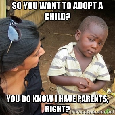 Skeptical 3rd World Kid - so you want to adopt a child? you do know I have parents, right?