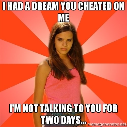 Jealous Girl - I had a dream you cheated on me I'm not talking to you for two days...