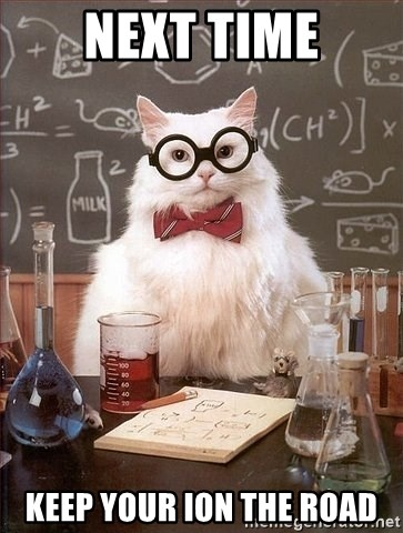 Chemistry Cat - next time keep your ion the road