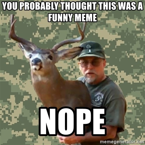 Chuck Testa Nope - you probably thought this was a funny meme nope
