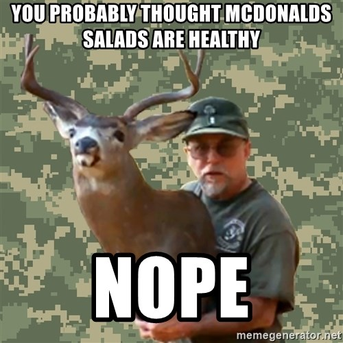 Chuck Testa Nope - you probably thought mcdonalds salads are healthy nope