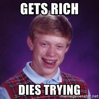 Bad Luck Brian - Gets rich dies Trying
