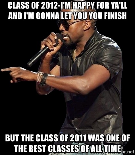Kanye West - Class of 2012-I'm happy for ya'll and i'm gonna let you you finish But the class of 2011 was one of the best classes of all time