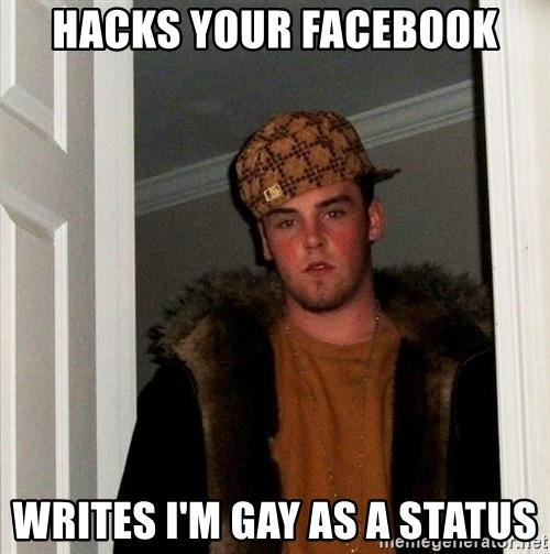 Scumbag Steve - Hacks your facebook writes i'm gay as a status