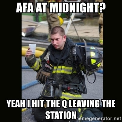 Furious Firefighter - afa at midnight? yeah i hit the q leaving the station