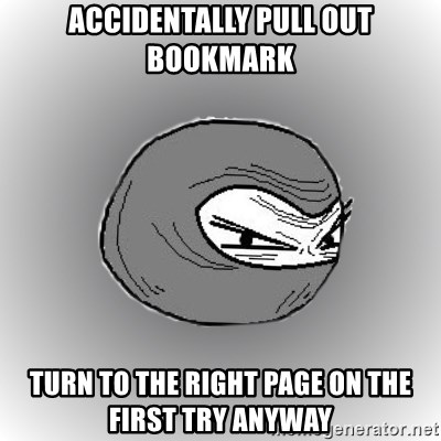 Ninja guy - Accidentally pull out bookmark turn to the right page on the first try anyway