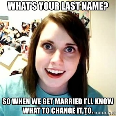 Overly Attached Girlfriend 2 - what's your last name? so when we get married i'll know what to change it to.