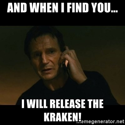 liam neeson taken - And when i find you... i will release the kraken!