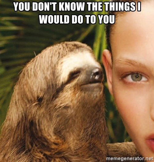 The Rape Sloth - you don't know the things i would do to you