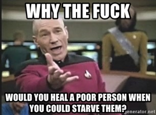 Picard Wtf - why the fuck would you heal a poor person when you could starve them?