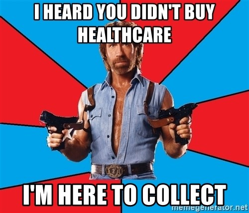 Chuck Norris  - I heard you didn't buy Healthcare I'm here to collect