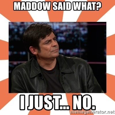 Gillespie Says No - MAddow said what? i just... no.