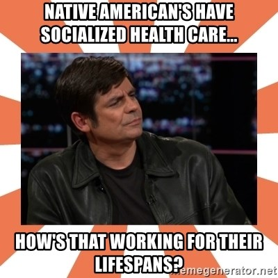 Gillespie Says No - Native American's Have Socialized Health Care... How's that working for their lifespans?