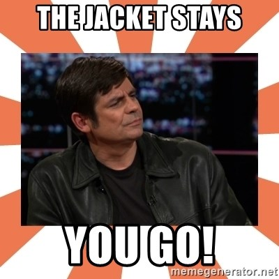 Gillespie Says No - the jacket stays you go!
