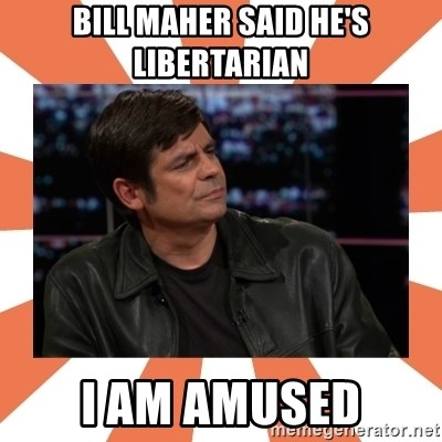 Gillespie Says No - Bill Maher said he's Libertarian I am amused